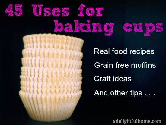 45 Uses For Baking Cups Or Cupcake Liners Was Born When I