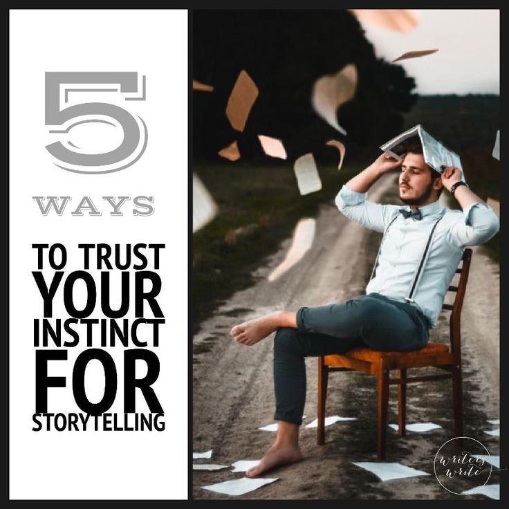 5 Ways To Trust Your Instinct For Storytelling
