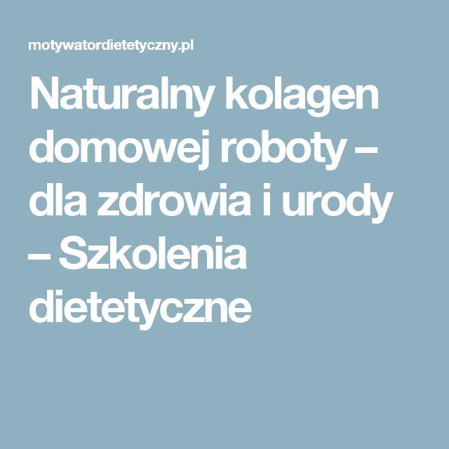 Naturalny kolagen domowej roboty – dla zdrowia i urody – Szkolenia dietetyczne
