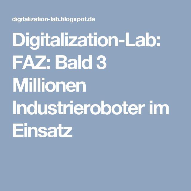 Digitalization-Lab: FAZ: Bald 3 Millionen Industrieroboter im Einsatz
