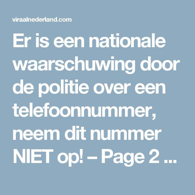 Er is een nationale waarschuwing door de politie over een telefoonnummer, neem dit nummer NIET op! – Page 2 – ViraalNederland