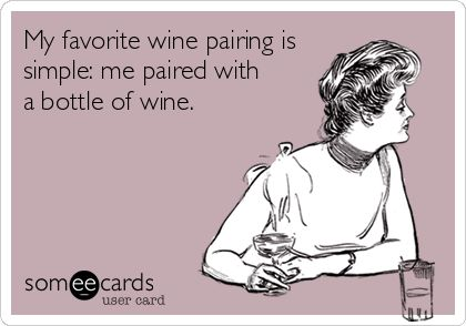 My favorite wine pairing is simple: me paired with a bottle of wine.  :)