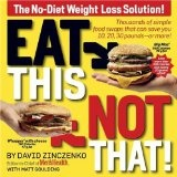 Eat This, Not That! Thousands of Simple Food Swaps that Can Save You 10, 20, 30 Pounds--or More! (Paperback)By David Zinczenko