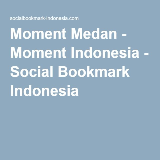Moment Medan - Moment Indonesia - Social Bookmark Indonesia