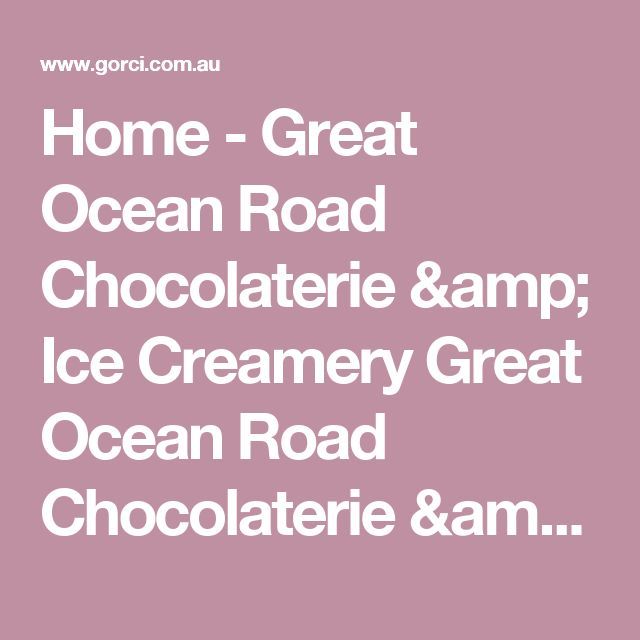 Home - Great Ocean Road Chocolaterie & Ice Creamery Great Ocean Road Chocolaterie & Ice Creamery