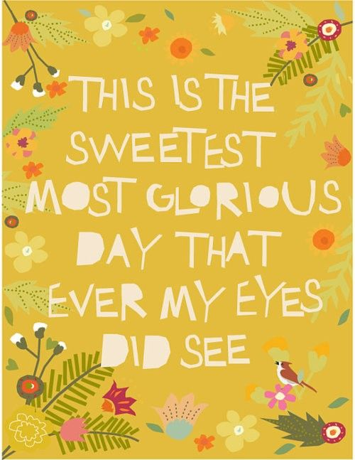sweetest day: Happy Mondays, Quotes, Happy Day, Sweetest, Illustration, Art, Prints, Dreams Coming True, Eye