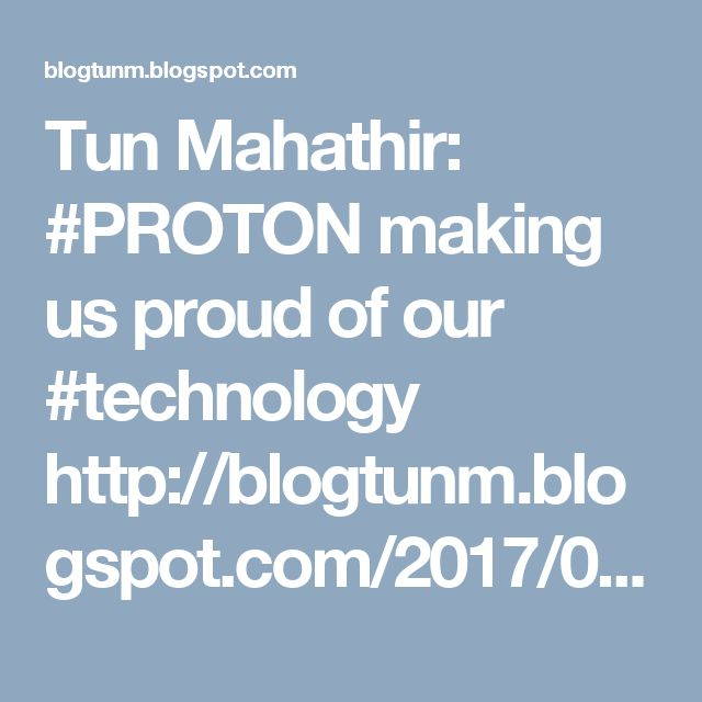 Tun Mahathir: #PROTON making us proud of our #technology http://blogtunm.blogspot.com/2017/02/proton-making-us-proud-of-our-technology.html #test #drive #new #Saga #Persona #car #malaysia #engineers  Tun Mahathir Mohamad: PROTON making us proud of our technology