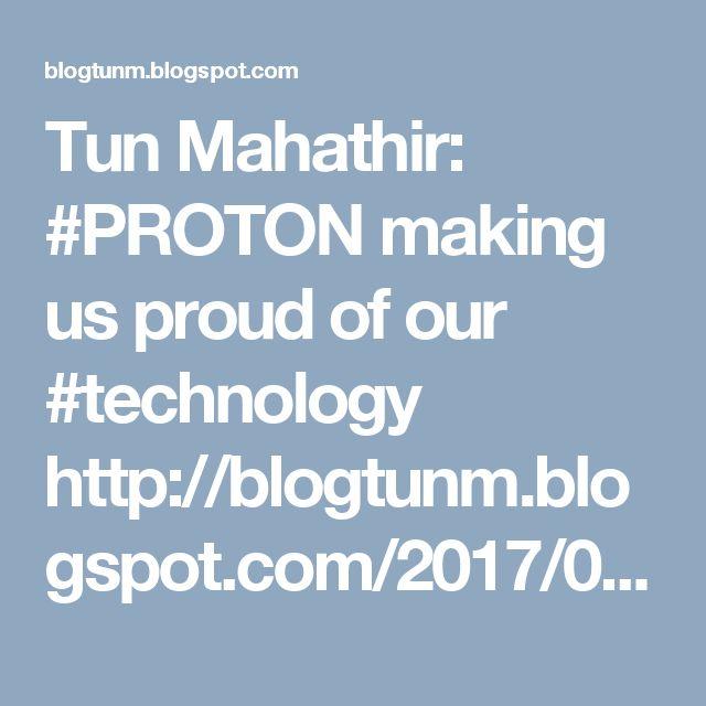 Tun Mahathir: #PROTON making us proud of our #technology http://blogtunm.blogspot.com/2017/02/proton-making-us-proud-of-our-technology.html #test #drive #new #Saga #Persona #car #malaysia #engineers  Tun Mahathir Mohamad: PROTON making us proud of our technology