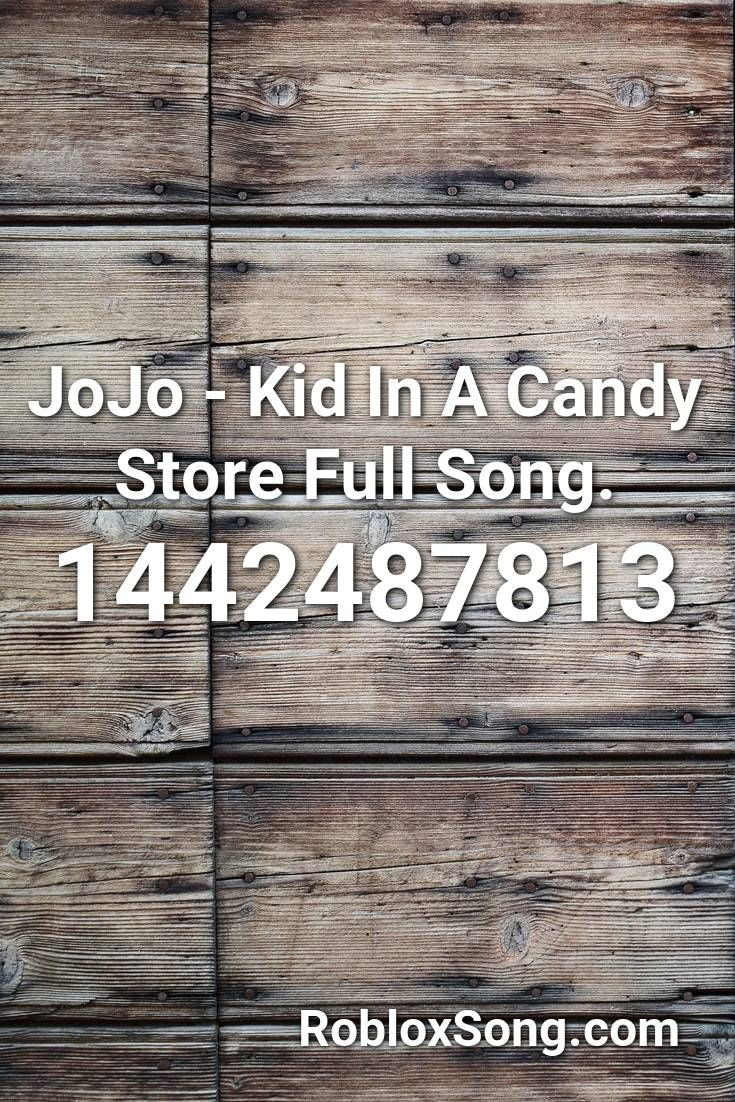 Jojo Kid In A Candy Store Full Song Roblox Id Roblox Music