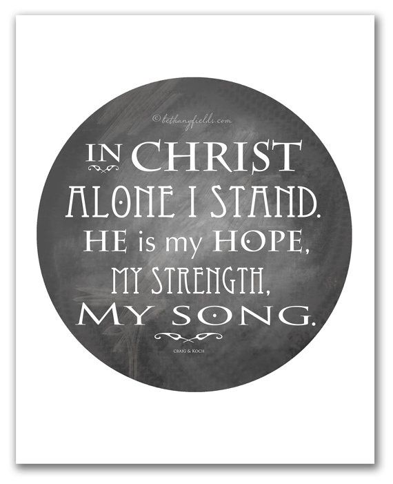 Inspirational Art, Bible Verse, In Christ Alone I Stand