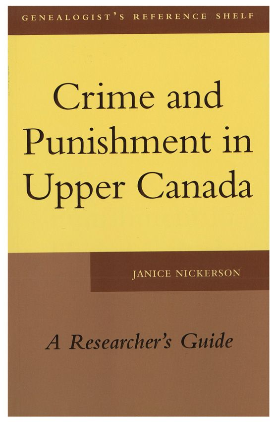 Crime and Punishment in Upper Canada by Janice Nickerson Crime and Punishment in Upper Canada provides genealogists and social historians with context and tools to understand the criminal justice system and locate sources on criminal activity and its consequences for the Upper Canada period (1791-1841) of Ontario's history $19.99 from the OGS eStore http://www.ogs.on.ca/ogsnewcart/index.php?main_page=product_info&cPath=2&products_id=659