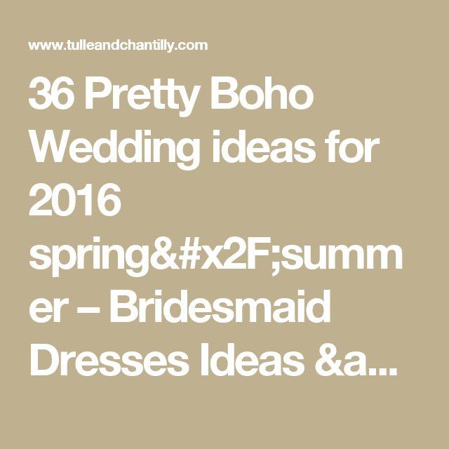 36 Pretty Boho Wedding ideas for 2016 spring/summer – Bridesmaid Dresses Ideas & Wedding Color Trends