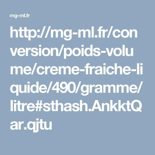http://mg-ml.fr/conversion/poids-volume/creme-fraiche-liquide/490/gramme/litre#sthash.AnkktQar.qjtu