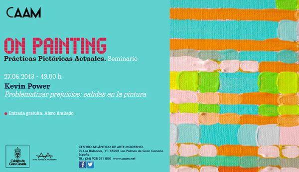 Noche y Día Gran Canaria: Exposiciones - 27/06: Seminario 'On Painting...' en el CAAM
