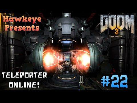 Hawk Plays Doom III - BFG Edition - Episode #22 - Teleporter Online!