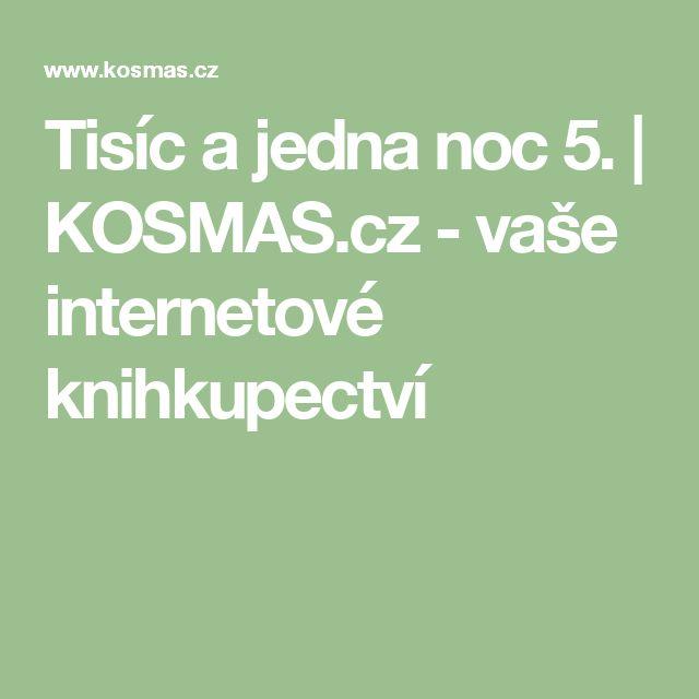 Tisíc a jedna noc 5. |          KOSMAS.cz - vaše internetové knihkupectví