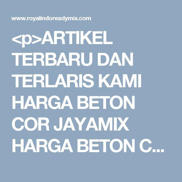 <p>ARTIKEL TERBARU DAN TERLARIS KAMI HARGA BETON COR JAYAMIX HARGA BETON COR TIGARODA HARGA BETON COR MERAH PUTIH HARGA BETON COR K 225 HARGA BETON COR K 250 HARGA BETON COR K 300 JAYAMIX DEPOK JAYAMIX BOGOR JAYAMIX JAKARTA JAYAMIX…</p>