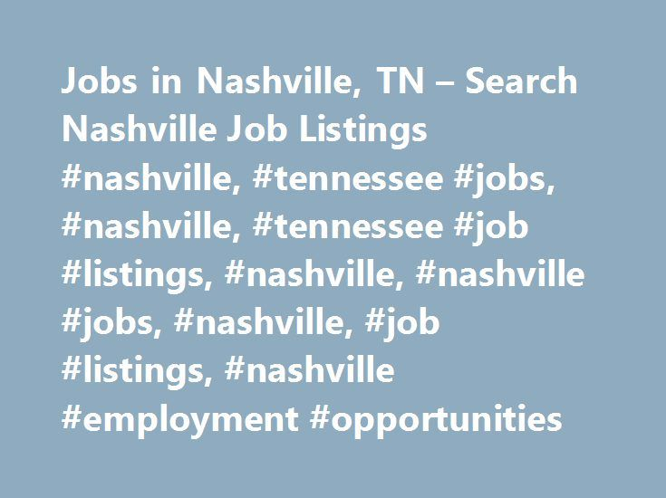 Jobs in Nashville, TN – Search Nashville Job Listings #nashville, #tennessee #jobs, #nashville, #tennessee #job #listings, #nashville, #nashville #jobs, #nashville, #job #listings, #nashville #employment #opportunities http://philippines.remmont.com/jobs-in-nashville-tn-search-nashville-job-listings-nashville-tennessee-jobs-nashville-tennessee-job-listings-nashville-nashville-jobs-nashville-job-listings-nashville-employm/  # Jobs in Nashville, Tennessee Nashville, TN Employment Information…