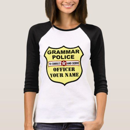 Grammar Police Customizable Tee - click to get yours right now!