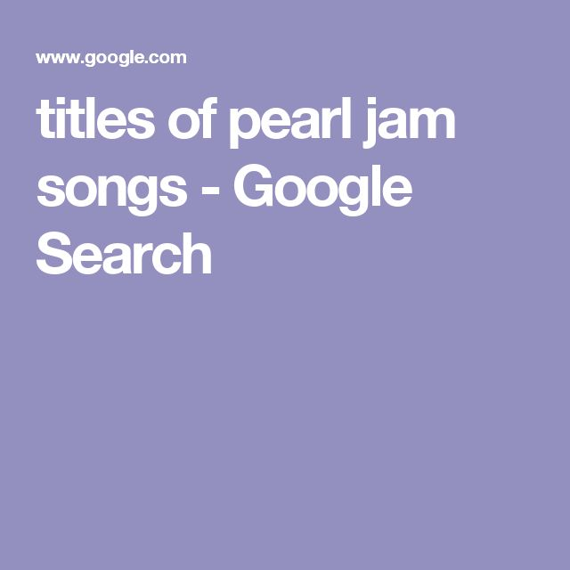 titles of pearl jam songs - Google Search