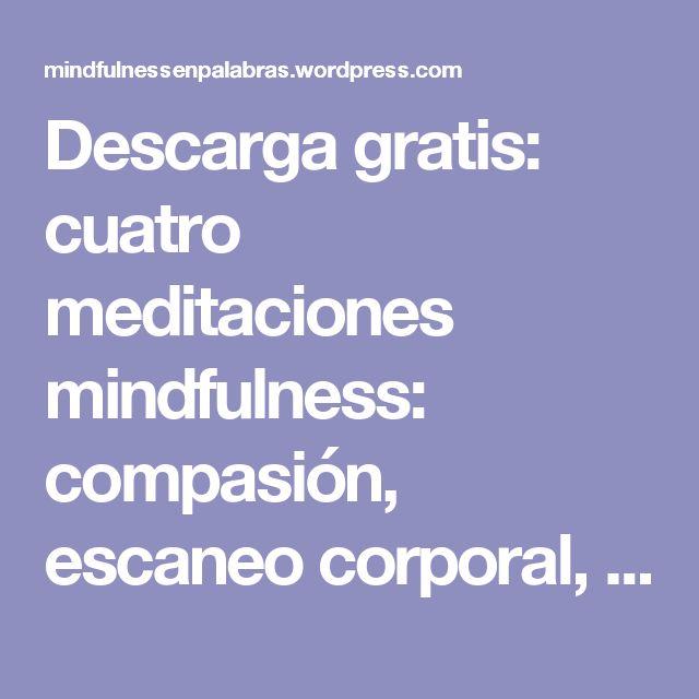 Descarga gratis: cuatro meditaciones mindfulness: compasión, escaneo corporal, respiración y emociones difíciles | Mindfulness en Palabras