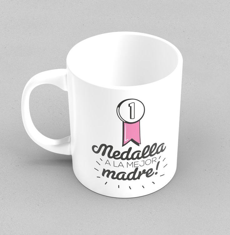 Tu mamá es la mejor madre, se merece una medalla. Y también esta taza.