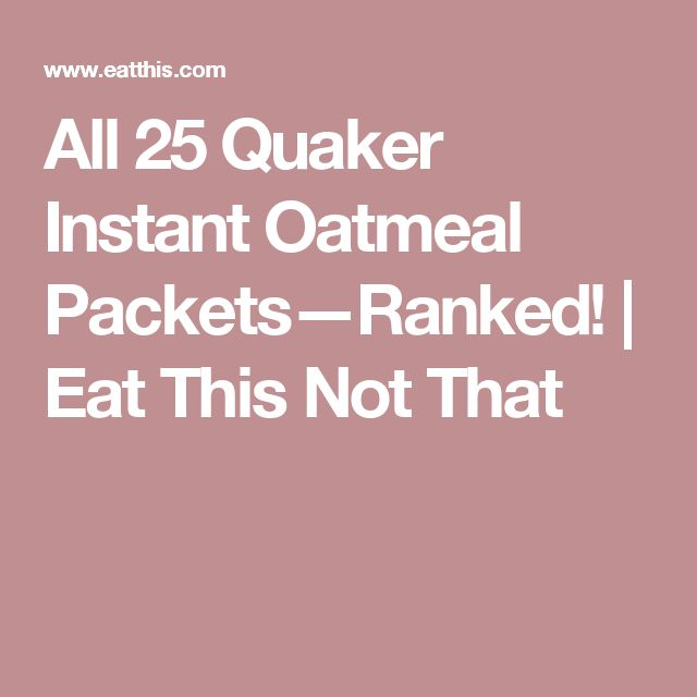 All 25 Quaker Instant Oatmeal Packets—Ranked! | Eat This Not That