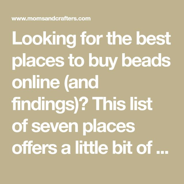 Looking for the best places to buy beads online (and findings)? This list of seven places offers a little bit of information to find the best fit for you!