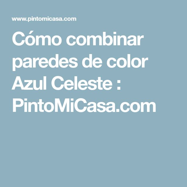 Cómo combinar paredes de color Azul Celeste : PintoMiCasa.com