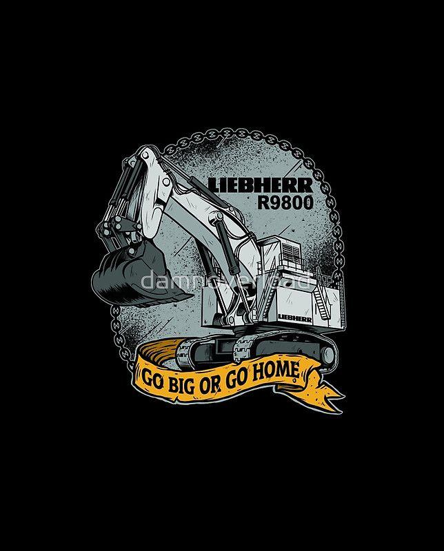 Go Big or Go Home #Art , #Backhoe , #Bulldozers , #Coal , #clothing , #Caterpillar, #Construction , #Contractor , #Digger , #Excavator , #Excavators , #Engineer , #Engine , #Employee , #Equipment , #Foreman , #Heavyequipment , #Hydraulic , #Hitachi , #Loader , #Loaders , #Liebherr , #Komatsu , #Mechanic , #Mining , #Machine , #Mechanic , #Operator , #Tshirt , #Tractor , #Worker , #wheelloader , #redbubble , #Volvo