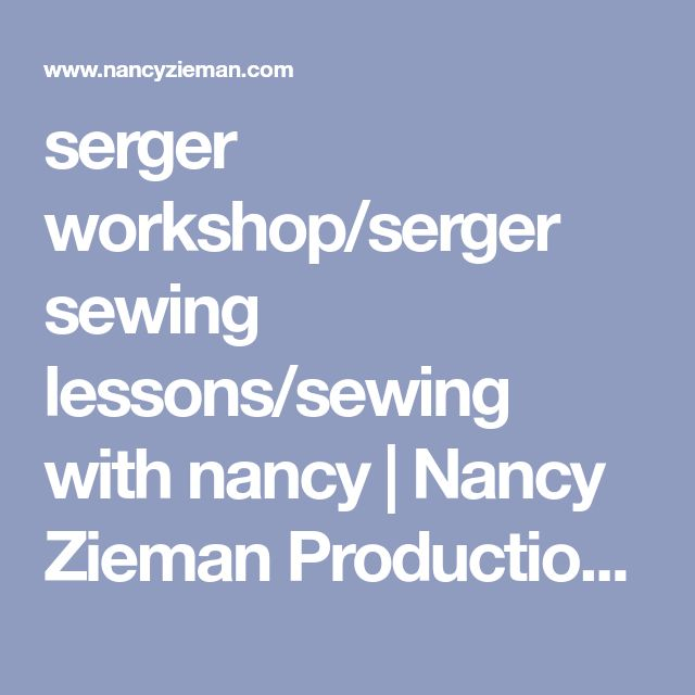serger workshop/serger sewing lessons/sewing with nancy | Nancy Zieman Productions, LLC Blog