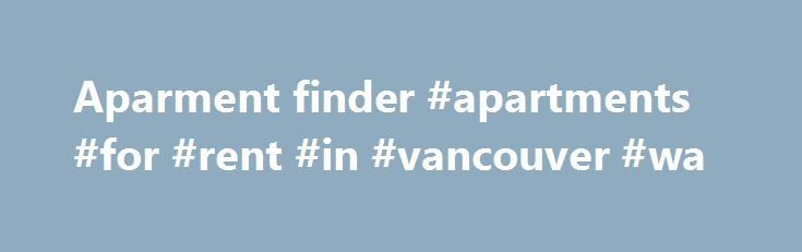 Aparment finder #apartments #for #rent #in #vancouver #wa http://apartment.nef2.com/aparment-finder-apartments-for-rent-in-vancouver-wa/  #aparment finder # Looking For Affordable Housing in Washington State? apt finder.org is a non-profit website formed to connect low income households with affordable apartment communities throughout Washington State. Listings are voluntarily advertised on our site by owners and managers of rental apartments for low-income households whose annual income is…