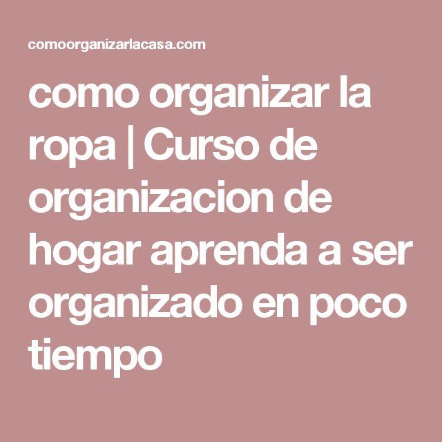 como organizar la ropa   Curso de organizacion de hogar aprenda a ser organizado en poco tiempo