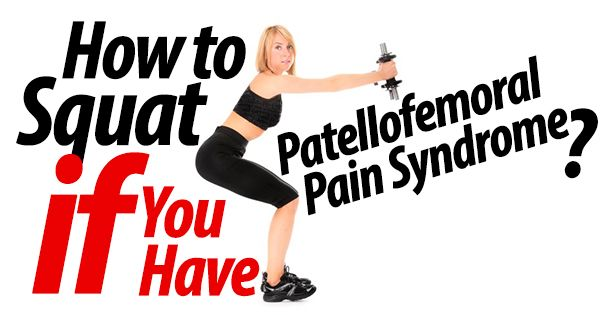 How to Squat if You Have Patellofemoral Pain Syndrome http://exercisesforinjuries.com/how-to-squat-if-you-have-patellofemoral-pain-syndrome/