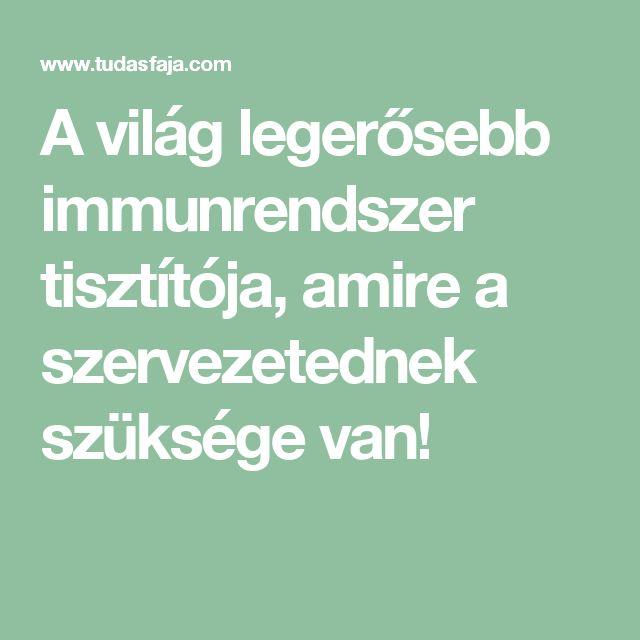 A világ legerősebb immunrendszer tisztítója, amire a szervezetednek szüksége van!