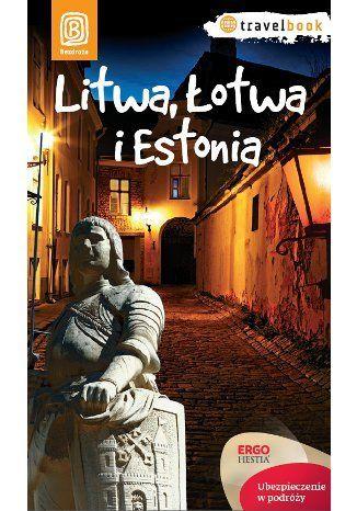 Litwa, Łotwa i Estonia. Travelbook. Wydanie 1 - Joanna Felicja Bilska, Michał Lubina, Agnieszka Apanasewicz, Antoni Trzmiel #bezdroza #litwa #lotwa #estonia