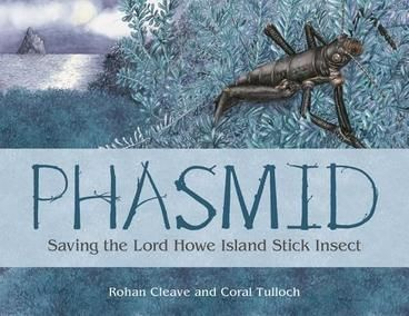 INFORMATION BOOK HONOURS: Phasmid: Saving the Lord Howe Island Stick Insect by Rohan Cleave, Coral Tulloch.  Phasmid tells the remarkable story of the rediscovery and rescue of the Lord Howe Island Stick Insect. It was thought that this species was extinct - lost forever - until one moonlit night a few surviving insects were found on a single bush peeking out of a rock crevice. The race was on to save the species, with the determination and passion of some dedicated people.