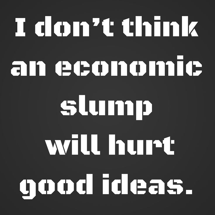 I don't think an economic slump will hurt good ideas. ‪#‎QuotesYouLove‬ ‪#‎QuoteOfTheDay‬ ‪#‎Entrepreneurship‬ ‪#‎QuotesOnEntrepreneurship‬ ‪#‎EntrepreneurQuotes‬  Visit our website for text status wallpapers.  www.quotesulove.com