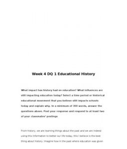 Week 4 DQ 1 Educational History    What impact has history had on education? What influences are still impacting education today? Select a time period or historical educational movement that you believe still impacts schools today and… (More)