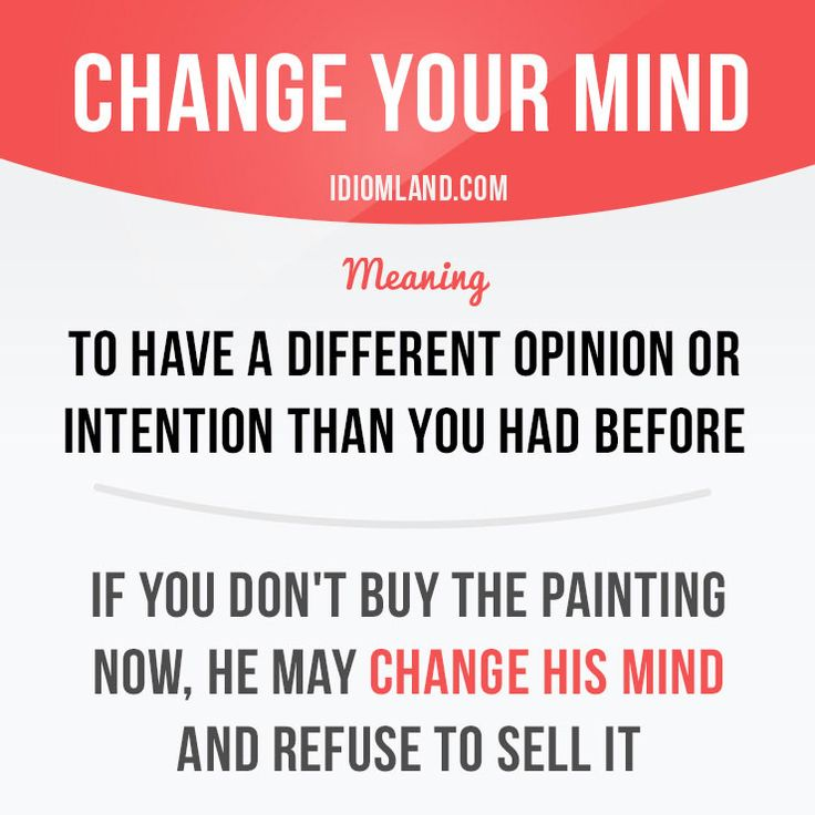 """""""Change your mind"""" means """"to have a different opinion or intention than you had before"""". Example: If you don't buy the painting now, he may change his mind and refuse to sell it. Get our apps for learning English: learzing.com"""