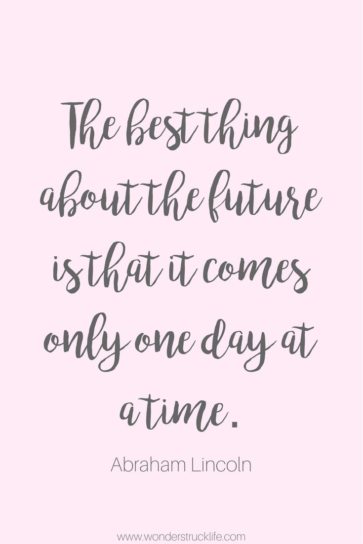 100 Amazingly Encouraging and Inspirational Quotes - The best thing about the future is that it comes only one day at a time. – Abraham Lincoln
