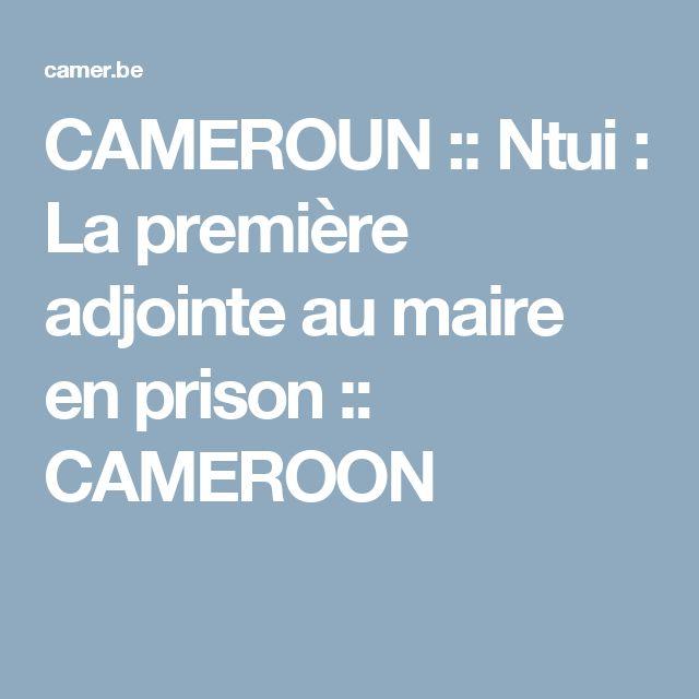 CAMEROUN :: Ntui : La première adjointe au maire en prison :: CAMEROON