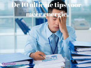 De 10 ultieme tips voor méér energie
