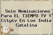 http://tecnoautos.com/wp-content/uploads/imagenes/tendencias/thumbs/seis-nominaciones-para-el-tiempo-tv-y-citytv-en-los-india-catalina.jpg Citytv. Seis nominaciones para EL TIEMPO TV y Citytv en los India Catalina, Enlaces, Imágenes, Videos y Tweets - http://tecnoautos.com/actualidad/citytv-seis-nominaciones-para-el-tiempo-tv-y-citytv-en-los-india-catalina/