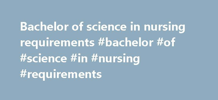 Bachelor of science in nursing requirements #bachelor #of #science #in #nursing #requirements http://reply.nef2.com/bachelor-of-science-in-nursing-requirements-bachelor-of-science-in-nursing-requirements/  # Licensed Practical Nurse/Licensed Vocational Nurse to Bachelor of Science in Nursing Our LPN/LVN to BSN program is designed to fit the needs of busy nurses. You can work on your education one class at a time, enhancing your knowledge and boosting your career opportunities in the process…
