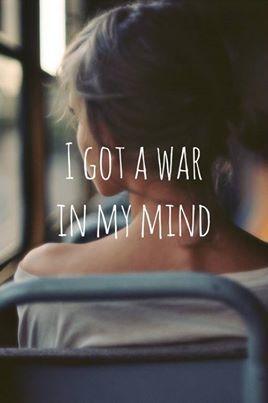 a teen's life..  I GOT A WAR IN MY MIND