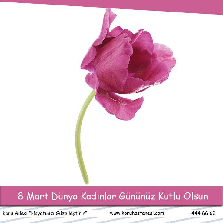 8 Mart Dünya Kadınlar Gününüz Kutlu Olsun www.koruhastanesi.com