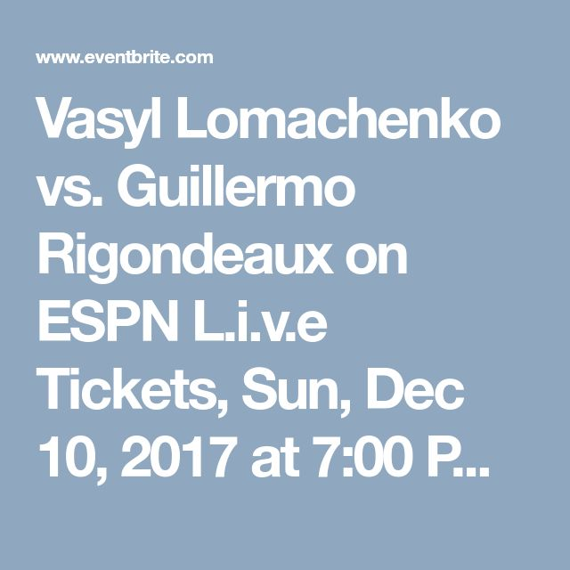 Vasyl Lomachenko vs. Guillermo Rigondeaux on ESPN L.i.v.e Tickets, Sun, Dec 10, 2017 at 7:00 PM | Eventbrite