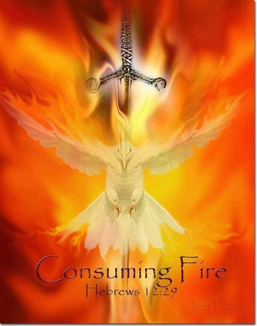 He is a consuming Fire!!!! Don't I know it, I have been consumed by the Fire of God!!!