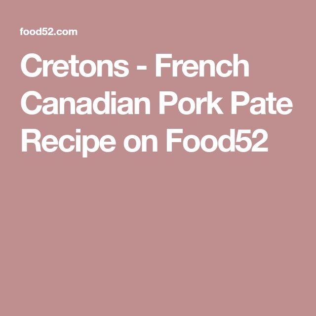 Cretons - French Canadian Pork Pate Recipe on Food52